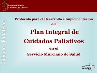 Protocolo para el Desarrollo e Implementación  del Plan Integral de  Cuidados Paliativos en el