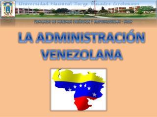 LA ADMINISTRACIÓN VENEZOLANA