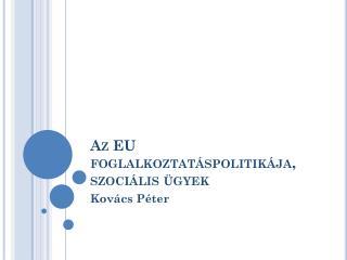 Az EU foglalkoztatáspolitikája, szociális ügyek