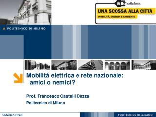 Mobilità elettrica e rete nazionale:    amici o nemici? Prof. Francesco Castelli Dezza