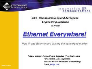 Today's speaker: John J. Peters, Executive VP of Engineering