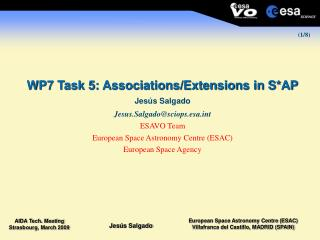WP7 Task 5: Associations/Extensions in S*AP Jes ú s Salgado Jesus.Salgado@sciops.esat