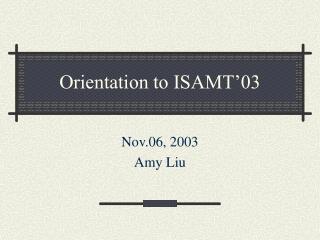 Orientation to ISAMT'03