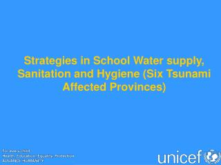 Strategies in School Water supply, Sanitation and Hygiene (Six Tsunami Affected Provinces)