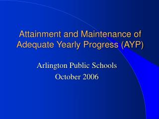 Attainment and Maintenance of Adequate Yearly Progress (AYP)