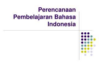P erencanaan  Pembelajaran Bahasa Indonesia