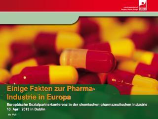 Einige Fakten zur Pharma- Industrie in Europa