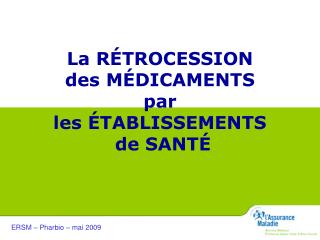 La R � TROCESSION des M � DICAMENTS par  les  � TABLISSEMENTS  de SANT �