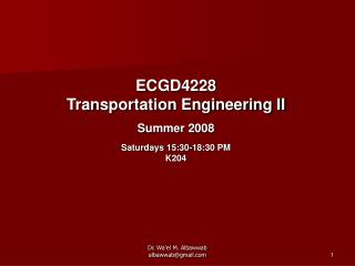 ECGD4228 Transportation Engineering II Summer 2008 Saturdays 15:30-18:30 PM K204
