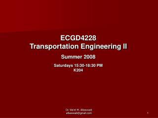 ECGD4228 Transportation Engineering II Summer 2008 Saturdays 15:30-18:30 PM K204