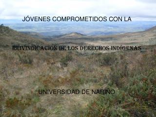 JÓVENES COMPROMETIDOS CON LA  Reivindicación de los derechos Indígenas UNIVERSIDAD DE NARIÑO