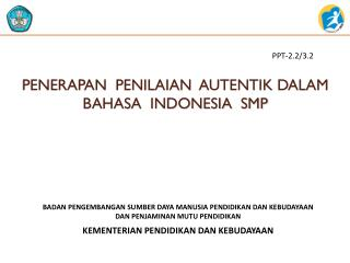 PENERAPAN  PENILAIAN  AUTENTIK DALAM  BAHASA  INDONESIA  SMP