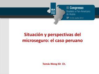 Situación y perspectivas del microseguro: el caso peruano