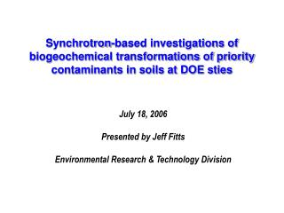 July 18, 2006 Presented by Jeff Fitts Environmental Research & Technology Division
