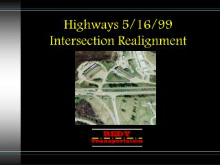 Highways 5/16/99  Intersection Realignment
