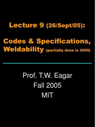 Lecture 9  (26/Sept/05) : Codes & Specifications, Weldability  (partially done in 2005)