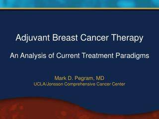 Adjuvant Breast Cancer Therapy  An Analysis of Current Treatment Paradigms
