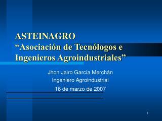 """ASTEINAGRO            """"Asociación de Tecnólogos e Ingenieros Agroindustriales"""""""