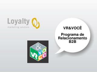 VR&VOC� Programa de Relacionamento B2B