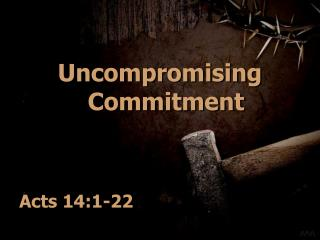 Uncompromising Commitment Acts 14:1-22