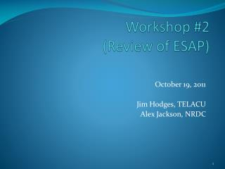 Workshop #2  (Review of ESAP)