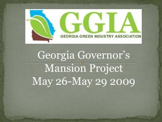 Georgia Governor's Mansion Project May 26-May 29 2009