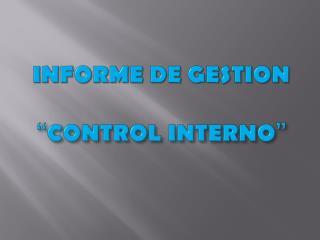 """INFORME  DE GESTION  """" CONTROL INTERNO """""""