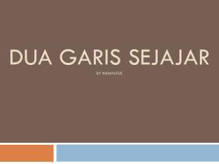 DUA GARIS SEJAJAR BY INNAYATUS