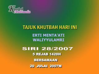 5 REJAB 1428H BERSAMAAN   20  JULAI  2007M