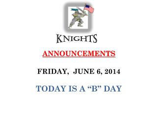 "ANNOUNCEMENTS  FRIDAY,  JUNE 6, 2014 TODAY IS A ""B"" DAY"