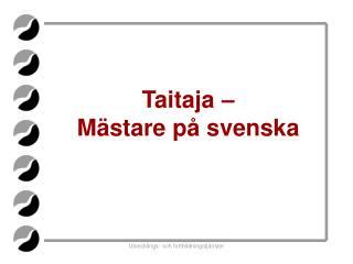 Taitaja –  Mästare på svenska