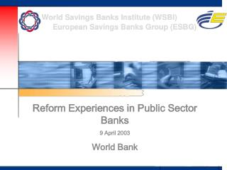 Reform Experiences in Public Sector Banks 9 April 2003 World Bank