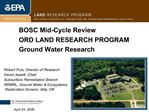 BOSC Mid-Cycle Review ORD LAND RESEARCH PROGRAM Ground Water Research