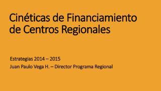 Cinéticas de Financiamiento de Centros Regionales