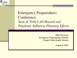Mike Harryman Emergency Preparedness Director Oregon Public Health Division August 9, 2007