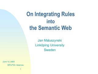 On Integrating Rules  into the Semantic Web