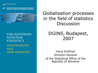 Globalisation processes in the field of statistics  Discussion DGINS, Budapest, 2007