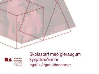 Skólastarf með gleraugum kynjafræðinnar Ingólfur Ásgeir Jóhannesson