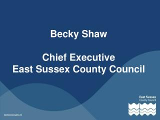 Becky Shaw Chief Executive  East Sussex County Council