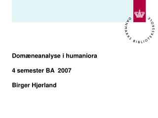 Domæneanalyse i humaniora 4 semester BA  2007 Birger Hjørland