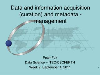 Data and information acquisition (curation) and metadata - management