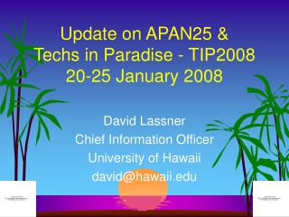 Update on APAN25 & Techs in Paradise - TIP2008 20-25 January 2008
