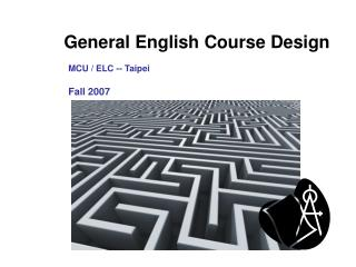 General English Course Design MCU / ELC -- Taipei Fall 2007