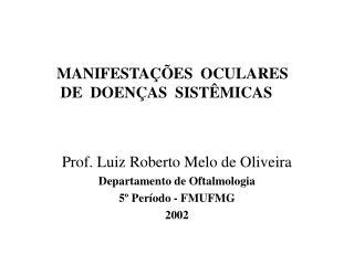 Prof. Luiz Roberto Melo de Oliveira Departamento de Oftalmologia 5º Período - FMUFMG 2002