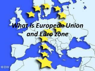 What is European Union and Euro zone