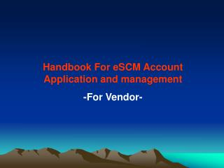 Handbook For eS CM Account Application and management  -For Vendor-