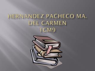 HERNANDEZ PACHECO MA. DEL CARMEN 1CM9