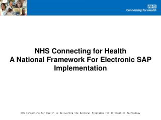 NHS Connecting for Health  A National Framework For Electronic SAP Implementation
