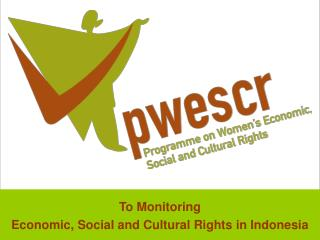 To Monitoring  Economic, Social and Cultural Rights in Indonesia