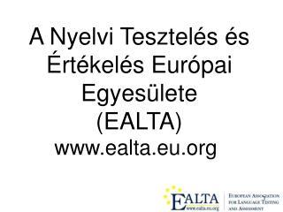 A Nyelvi Tesztelés és Értékelés Európai Egyesülete (EALTA)